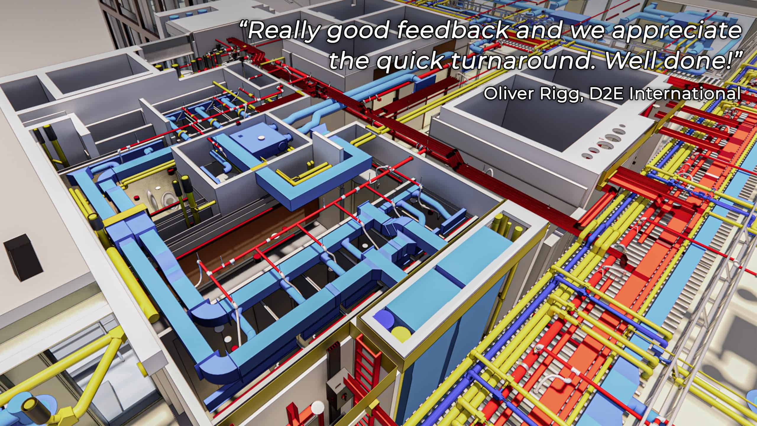 """BIM model with quote: """"Really good feedback and we appreciate the quick turnaround. Well done!"""" Oliver Rigg, D2E International"""