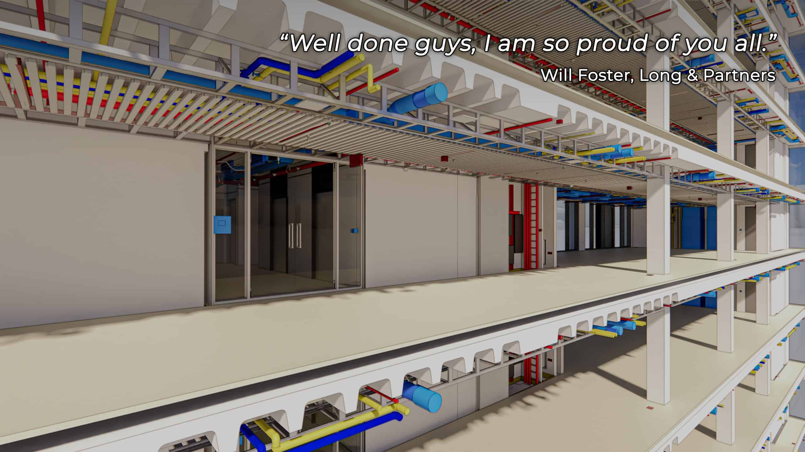 "BIM model with testimonial: ""Well done guys, I am so proud of you all."" Will Foster, Long & Partners"